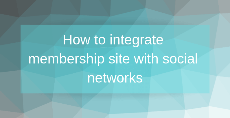 How to integrate membership site with social networks